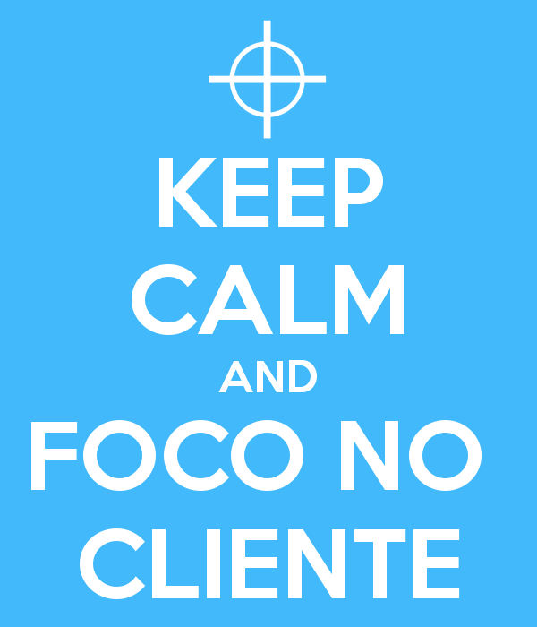keep-calm-and-foco-no-cliente-18