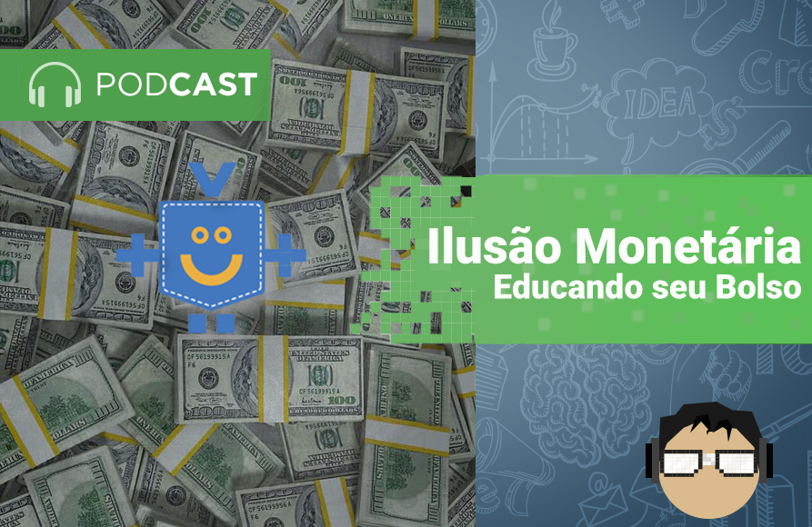 ilusao monetaria-podcast-capa